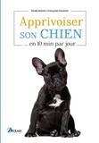 Françoise Claustres et Elodie Martins - Apprivoiser son chien en 10 min par jour.