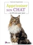 Elodie Martins et Françoise Claustres - Apprivoiser son chat en 10 min par jour.