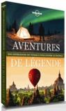 Andrew Bain et Ray Bartlett - Aventures de légende - Des expériences de voyage à vous couper le souffle.