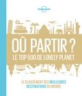Lonely Planet - Où partir ? - Le top 500 de Lonely Planet. Le classement des meilleures destinations du monde.