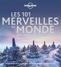 Oliver Berry et Joe Bindloss - Les 101 Merveilles du monde par Lonely Planet - Les trésors de la planète à la portée de tous les voyageurs.