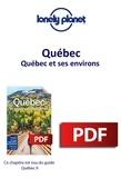 LONELY PLANET FR - GUIDE DE VOYAGE  : Québec - Québec et ses environs.