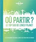 Lonely Planet - Où partir ? - Le top 500 de Lonely Planet.
