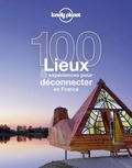 Lonely Planet - 100 Lieux et expériences pour déconnecter en France.