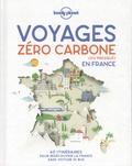 Jean-Bernard Carillet et Olivier Cirendini - Voyages zéro carbone (ou presque) en France - 60 itinéraires clés en main pour décourvir la France sans voiture ni bus.