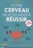 Claude Dupuy - Votre cerveau va vous aider à réussir - Le guide essentiel pour être plus efficace.