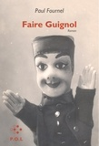Paul Fournel - Faire guignol.