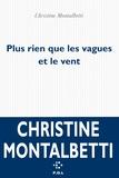 Christine Montalbetti - Plus rien que les vagues et le vent.