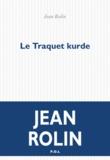Le traquet kurde / Jean Rolin | Rolin, Jean. Auteur