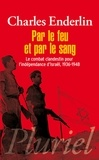 Charles Enderlin - Par le feu et par le sang - Le combat clandestin pour l'indépendance d'Israël, 1936-1948.