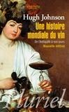 Hugh Johnson - Une histoire mondiale du vin - De l'Antiquité à nos jours.