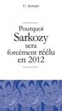 U Aymepé - Pourquoi Sarkozy sera forcément réélu en 2012.