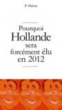 P Heisse - Pourquoi Hollande sera forcément élu en 2012.