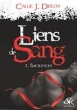 J. Deroy Callie - Liens de sang - Tomes 2, Sacrifices.