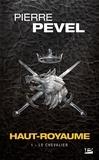 Pierre Pevel - Haut-Royaume Tome 1 : Le chevalier.