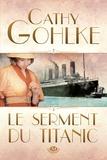 Cathy Gohlke - Le serment du Titanic.