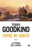 Terry Goodkind - L'Epée de Vérité Tome 2 : La pierre des larmes.