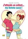 Jacky Goupil et Laëtitia Aynié - J'attends un enfant... ma femme aussi !.