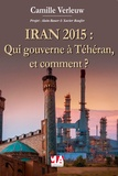 Camille Verleuw - Iran 2015 - Qui gouverne à Téhéran (et comment) ?.