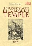 Marc Fouquet - Le trésor convoité de l'Ordre du Temple.