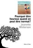 Jeanette Winterson - Pourquoi être heureux quand on peut être normal ?.