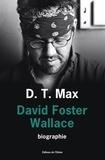Daniel T. Max - David Foster Wallace - Toute histoire d'amour est une histoire de fantômes.