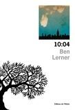 Ben Lerner - 10 : 04.