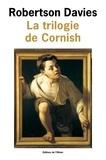 Robertson Davies - La trilogie de Cornish - Les anges rebelles ; Un homme remarquable ; La Lyre d'Orphée.