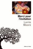 Merci pour l'invitation / Lorrie Moore | Moore, Lorrie (1957-....). Auteur