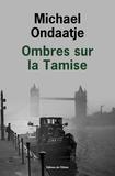 Ombres sur la Tamise / Michael Ondaatje | Ondaatje, Michael (1943-....). Auteur