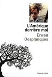 Erwan Desplanques - L'Amérique derrière moi.
