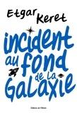 Etgar Keret - Incident au fond de la galaxie.