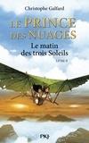 Christophe Galfard - Le prince des nuages Tome 2 : Le matin des trois Soleils.