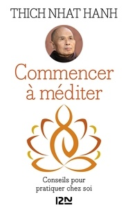 Thich Nhat Hanh - Commencer à méditer - Conseils pour pratiquer chez soi.