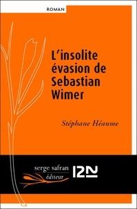 Stéphane Héaume - L'insolite évasion de Sebastian Wimer.