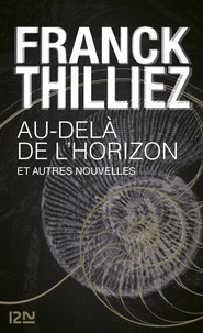 Franck Thilliez - Au-delà de l'horizon et autres nouvelles.