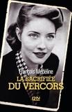 François Médéline - La sacrifiée du Vercors.