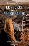 Catherine Wolff - Le secret de la vigne bleue.