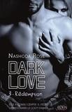 Nashoda Rose - Dark Love Tome 3 : Rédemption.