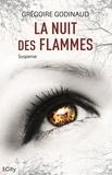 Grégoire Godinaud - La nuit des flammes.