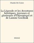 Charles De Coster - La Légende et les Aventures héroïques, joyeuses et glorieuses d'Ulenspiegel et de Lamme Goedzak.
