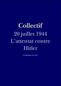 Antoine Raybaud et La République des Lettres - Allemagne, 20 juillet 1944 - L'attentat contre Adolf Hitler.