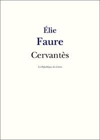 Elie Faure - Cervantès - Vie et oeuvre de Miguel de Cervantes.