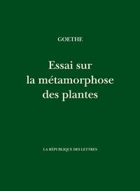 Johann Wolfgang von Goethe - Essai sur la Métamorphose des plantes.