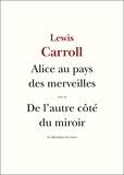 Lewis Carroll - Les Aventures d'Alice au pays des merveilles - suivi de: Ce qu'Alice trouva de l'autre côté du miroir.