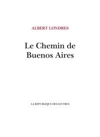 Albert Londres - Le Chemin de Buenos Aires.