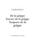 Charles Péguy - De la grippe, Encore de la grippe, Toujours de la grippe.