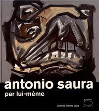Antonio Saura - Antonio Saura par lui-même.