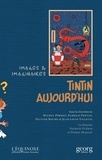Michel Porret et Fabrice Preyat - Tintin aujourd'hui - Images et imaginaires.