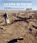 Charles Bonnet et Dominique Valbelle - La ville de Kerma - Une capitale nubienne au sud de l'Egypte.